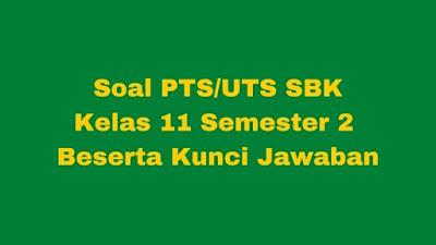 Soal PTS/UTS SBK Kelas 11 Semester 2 SMA/SMK Beserta Jawaban