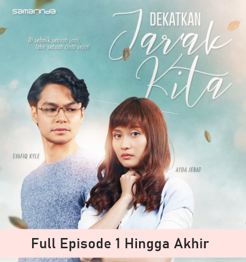 Drama Dekatkan Jarak Kita Full Episode 1 Hingga Akhir