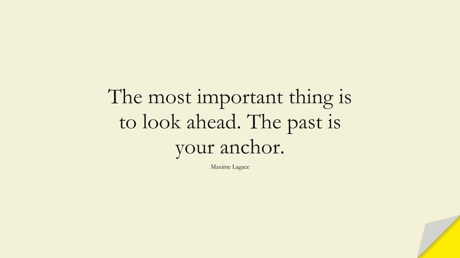 The most important thing is to look ahead. The past is your anchor. (Maxime Lagace);  #PositiveQuotes