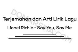 Terjemahan dan Arti Lirik Lagu Lionel Richie - Say You, Say Me