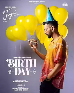 Checkout Maninder Buttar new song Birthday & its lyrics are penned by Maninder himself