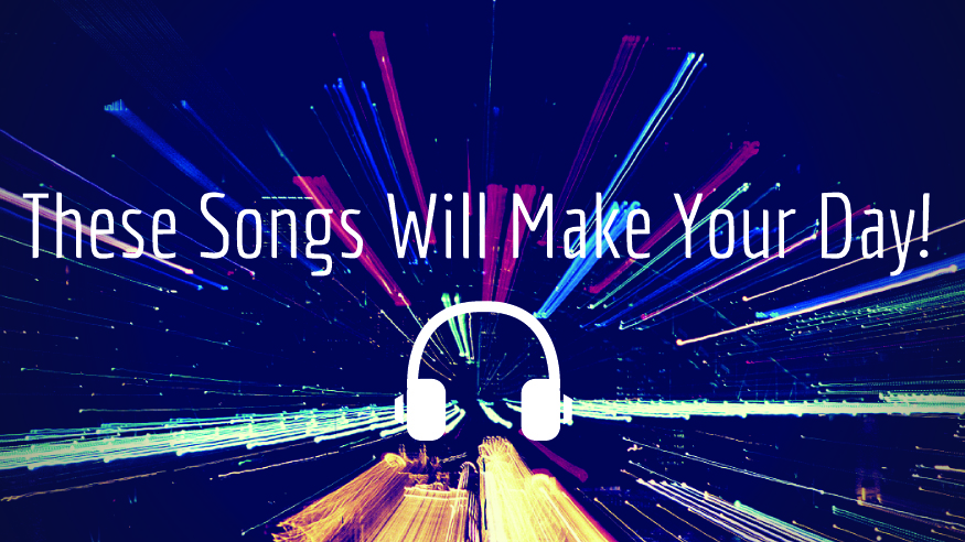 These Songs Will Make Your Day 1
