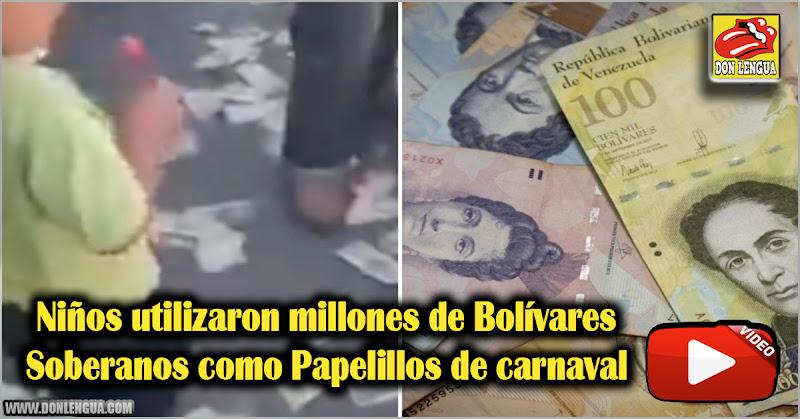 Niños utilizaron millones de bolívares Soberanos como Papelillos de carnaval