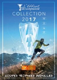 Catalogue l'Effort Récompensé 2017 : Coupes - Médailles - Trophées.