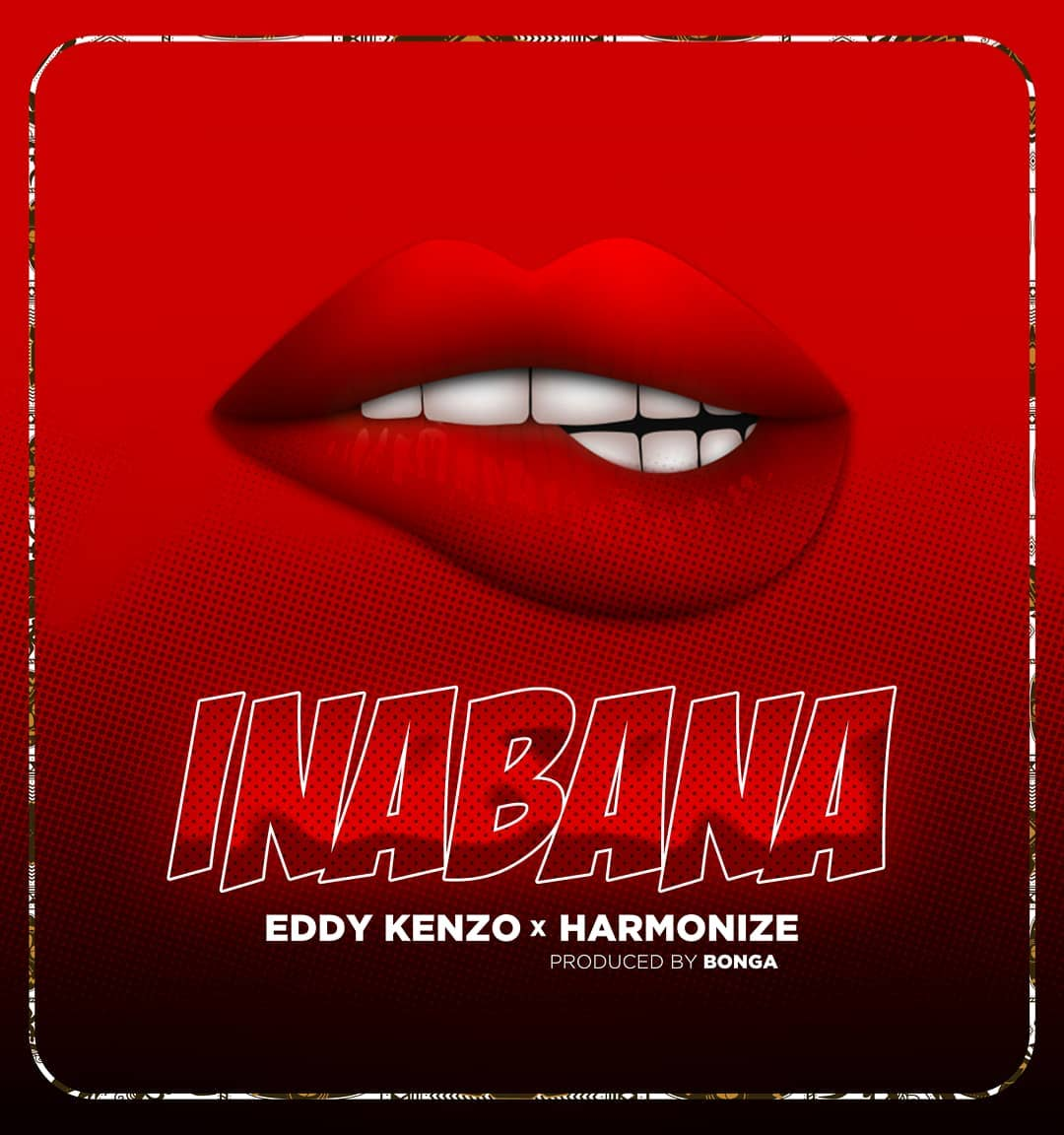 AUDIO | Eddy Kenzo Ft Harmonize - Inabana | Mp3 Download [New Song]