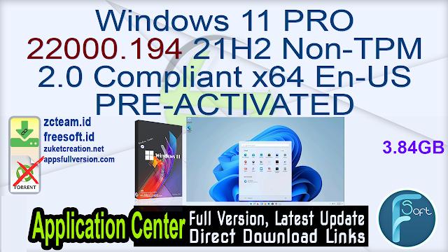 Windows 11 PRO 22000.194 21H2 Non-TPM 2.0 Compliant x64 En-US PRE-ACTIVATED