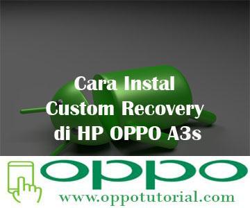 Cara Instal Custom Recovery di HP OPPO A3s