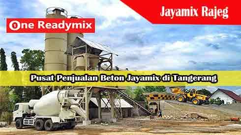 Harga Jayamix Rajeg, Jual Beton Jayamix Rajeg, Harga Beton Jayamix Rajeg Per Mobil Molen, Harga Beton Cor Jayamix Rajeg Per Meter Kubik Murah Terbaru 2021