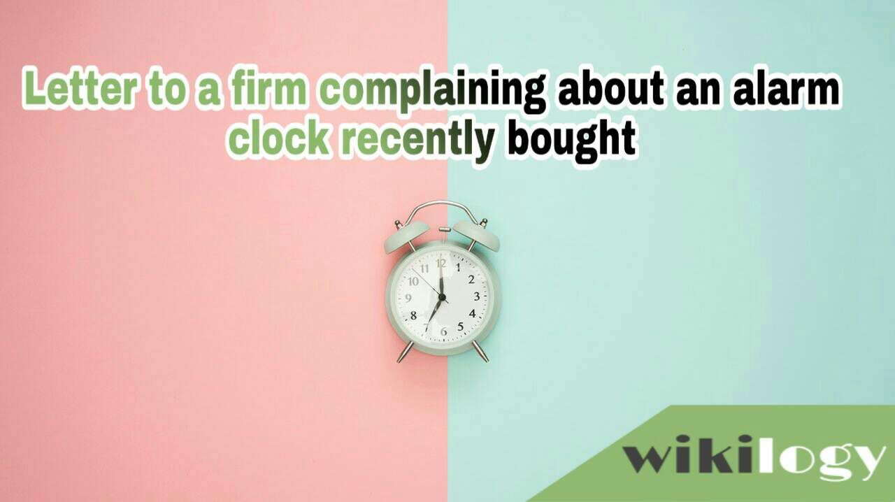 Letter to a firm complaining about an alarm clock recently bought