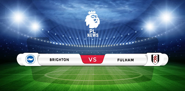 Brighton vs Fulham Prediction & Match Preview