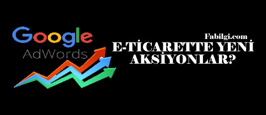 Alışveriş E-Ticaret Siteleri için Yeni Google Adwords Taktikleri Nasıl Olmalı?