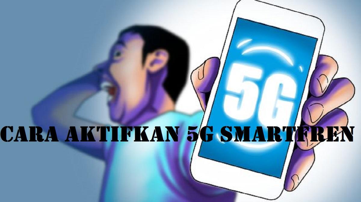 Cara Aktifkan 5G Smartfren