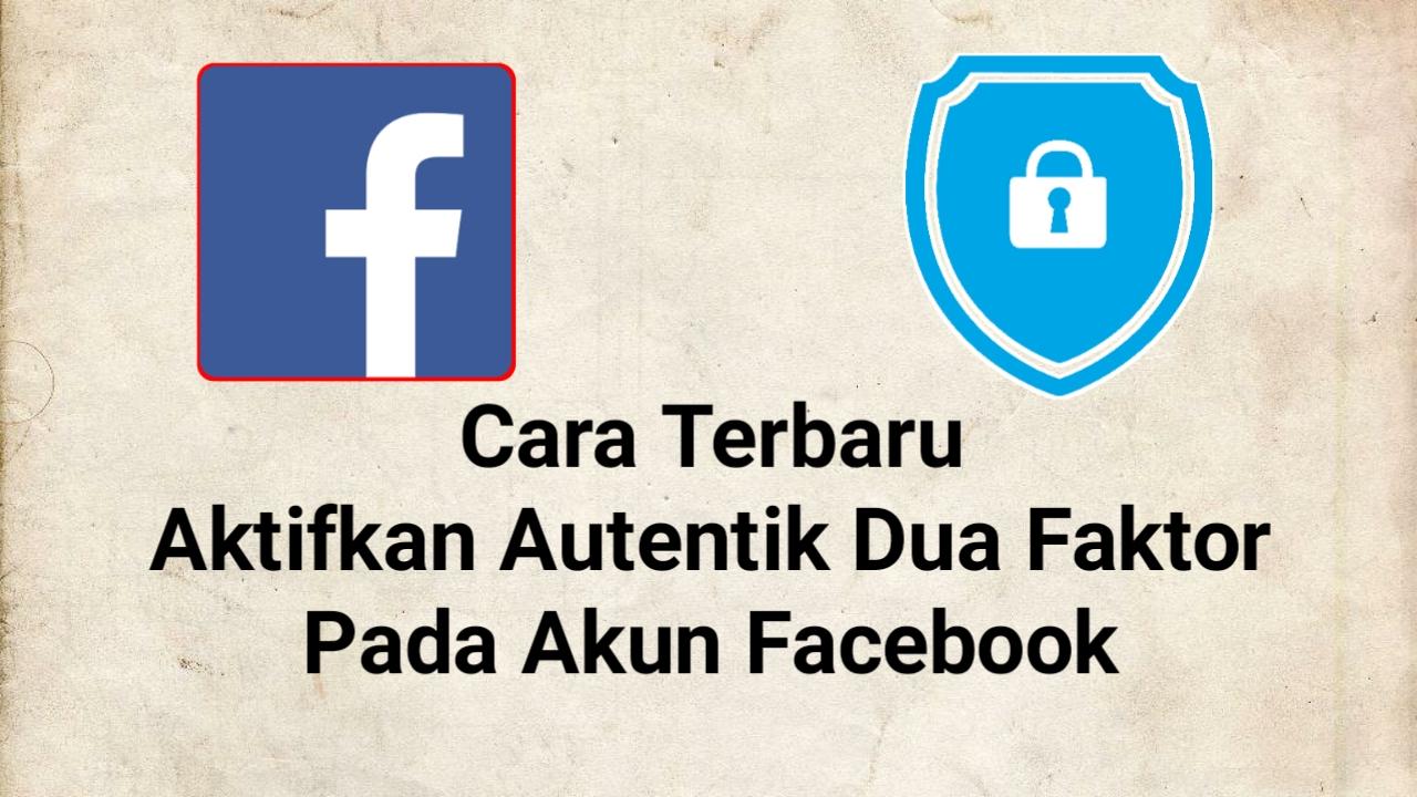 Cara menggunakan atau aktifkan autentikasi dua faktor akun fb