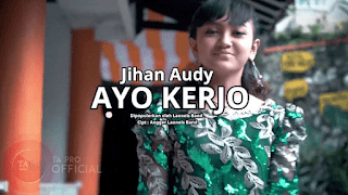 Lirik Lagu Ayo Kerjo - Jihan Audy
