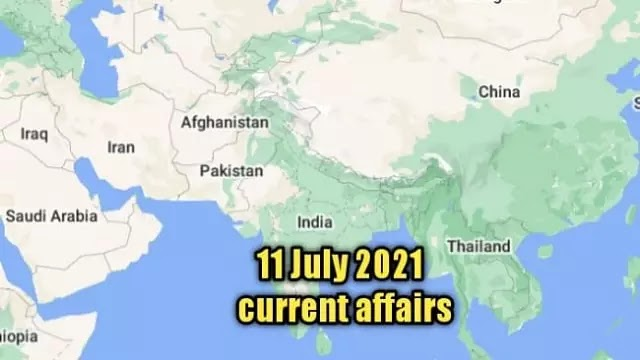 11 जुलाई 2021 : National and international current affairs in hindi
