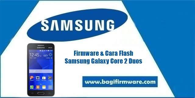 Firmware dan Cara Flash Samsung Galaxy Core 2 Duos SM-G355H Indonesia
