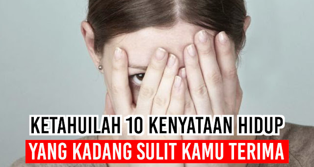 Ketahuilah 10 Kenyataan Hidup yang Kadang Sulit Kamu Terima