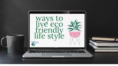 Different ways to live Eco-friendly
