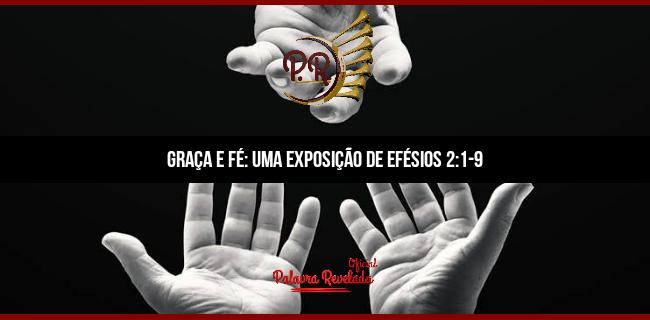 GRAÇA E FÉ: UMA EXPOSIÇÃO DE EFÉSIOS 2:1-9