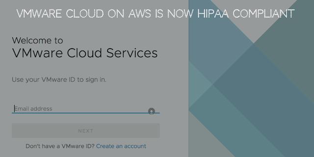VMware cloud on AWS is now HIPAA compliant