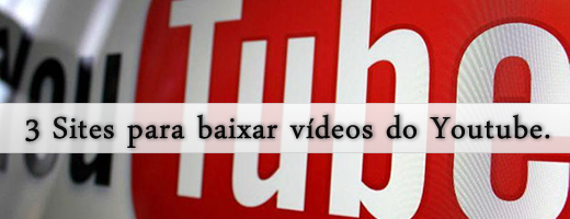 3 Sites para baixar vídeos do youtube