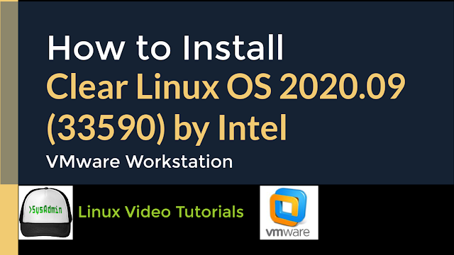 How to Install Clear Linux OS 2020.09 (33590) by Intel + VMware Tools on VMware Workstation