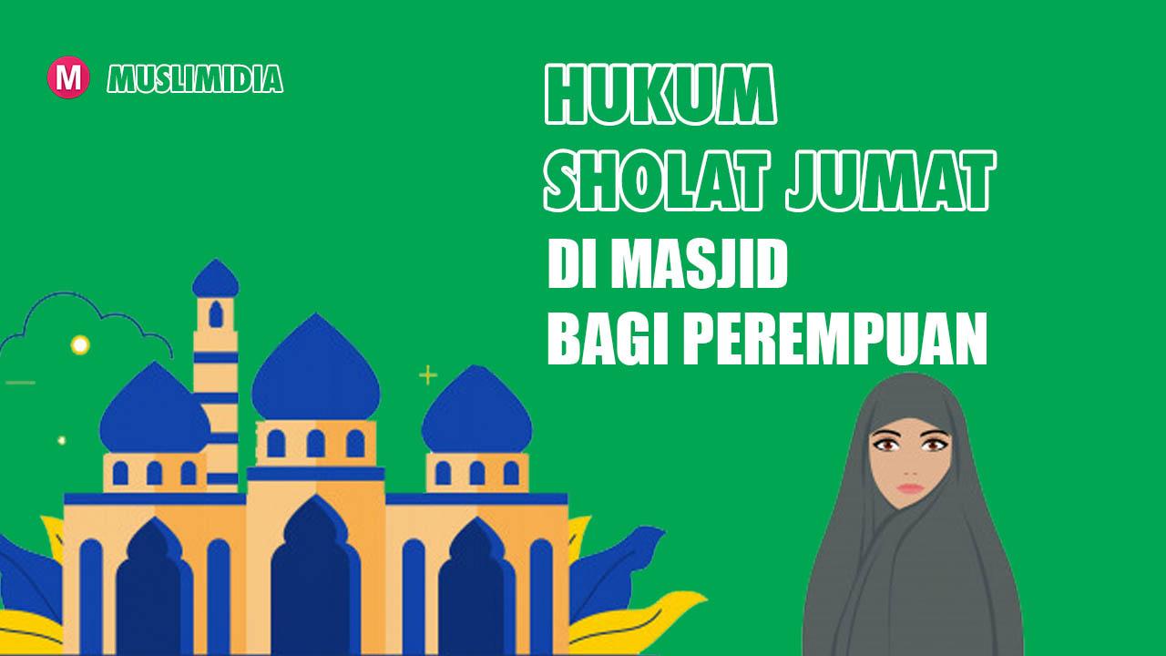 MUSLIMIDIA.COM - Hukum Sholat Jum'at Di Masjid Bagi Perempuan.
