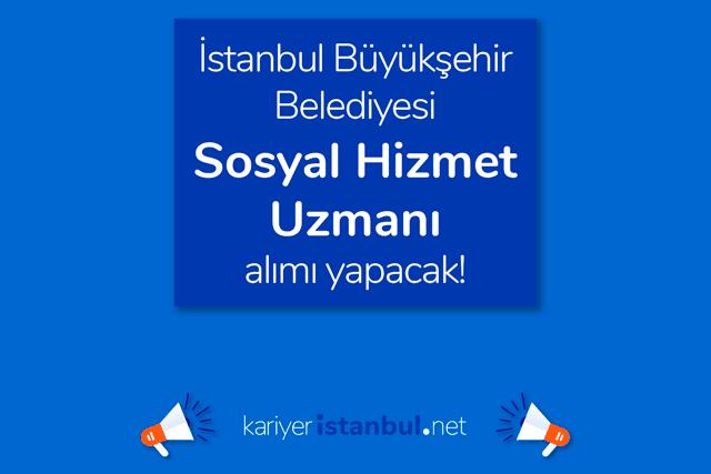İstanbul Büyükşehir Belediyesi, Sosyal Hizmet Uzmanı alımı yapacak. İBB iş ilanına kimler başvurabilir? Detaylar kariyeristanbul.net'te!