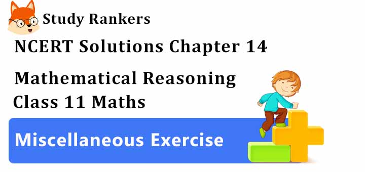 NCERT Solutions for Class 11 Maths Chapter 14 Mathematical Reasoning Miscellaneous Exercise