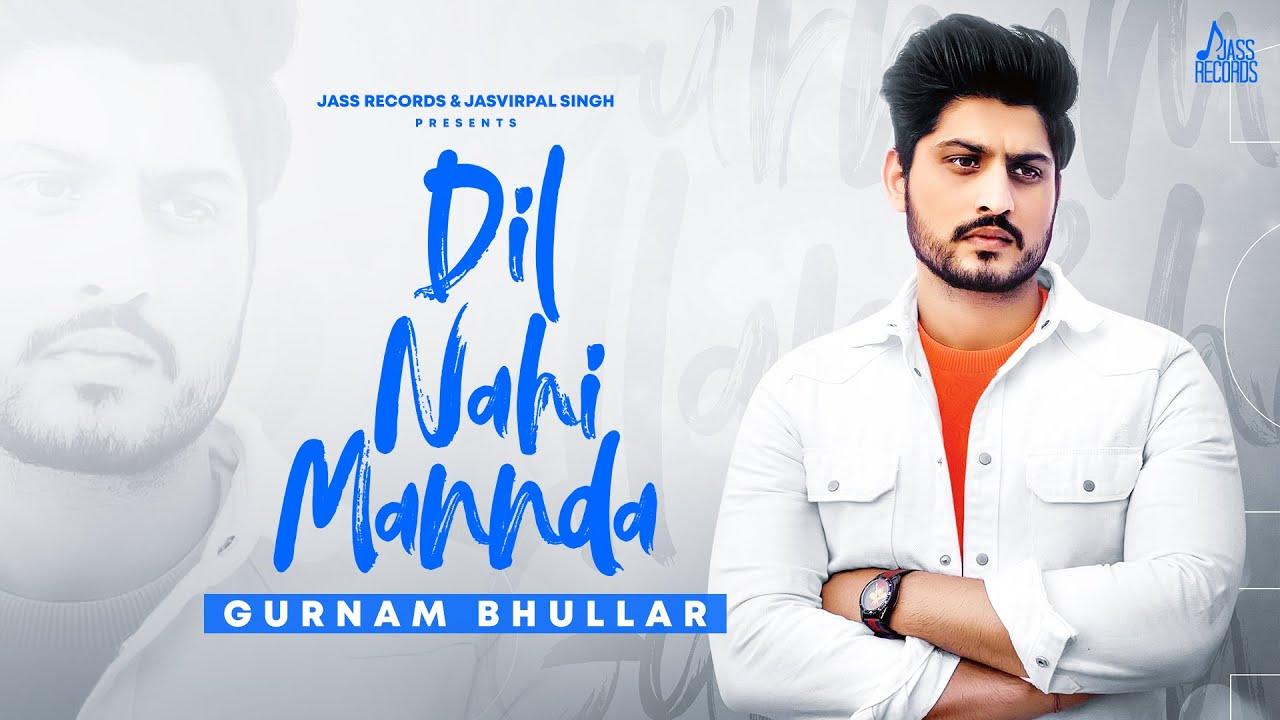 दिल नहीं मन्नदा Dil Nahi Mannda song by Gurnam Bhullar