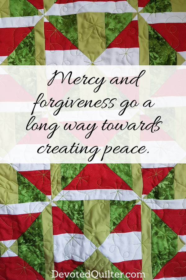 Mercy and forgiveness go a long way towards creating peace | DevotedQuilter.com