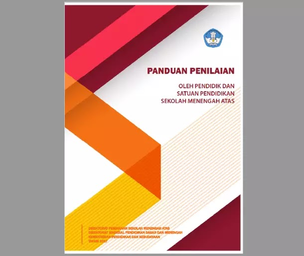 Panduan Penilaian oleh Pendidik dan Satuan Pendidikan Sekolah Menengah Atas (Panduan Penilaian SMA Tahun 2017)