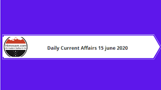 Daily Current Affairs 15 June 2020