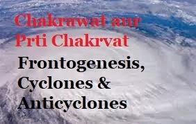 Chakrawat aur Prti Chakrvat -  वाताग्रजनन, चक्रवात एवं प्रतिचक्रवात