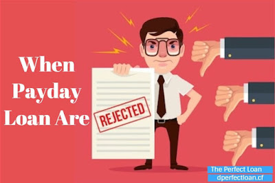 What To Do When Payday Loan Are Rejected?, The Perfect Loan