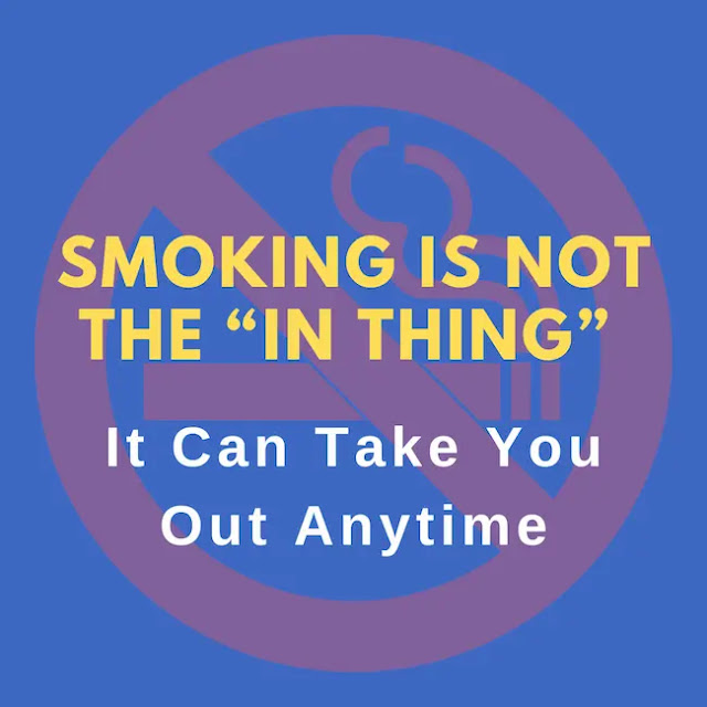 """Smoking is Not the """"In Thing"""", It Can Take You Out Anytime"""