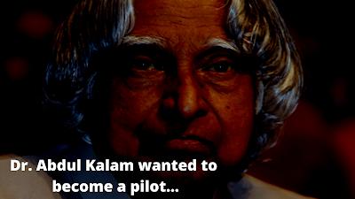 Dr. Abdul Kalam wanted to become a pilot