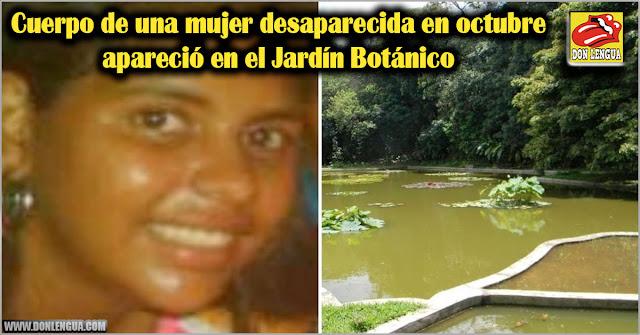 Cuerpo podrido de una mujer desaparecida en octubre apareció en el Jardín Botánico