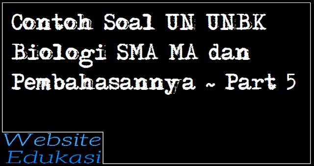 Contoh Soal UN UNBK Biologi SMA MA dan Pembahasannya ~ Part 5