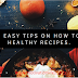 best 4 Easy Tips on How to Make Healthy Recipes.
