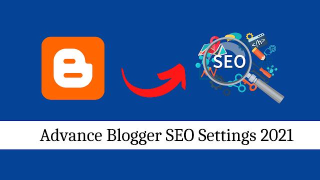How To Setup Your Blog  Advance Blogger SEO Settings 2021