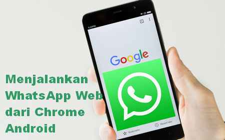 Cara menjalankan WhatsApp Web dari Chrome Android