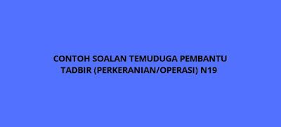 Contoh Soalan Temuduga Pembantu Tadbir (Perkeranian/Operasi) N19 (PTPO)