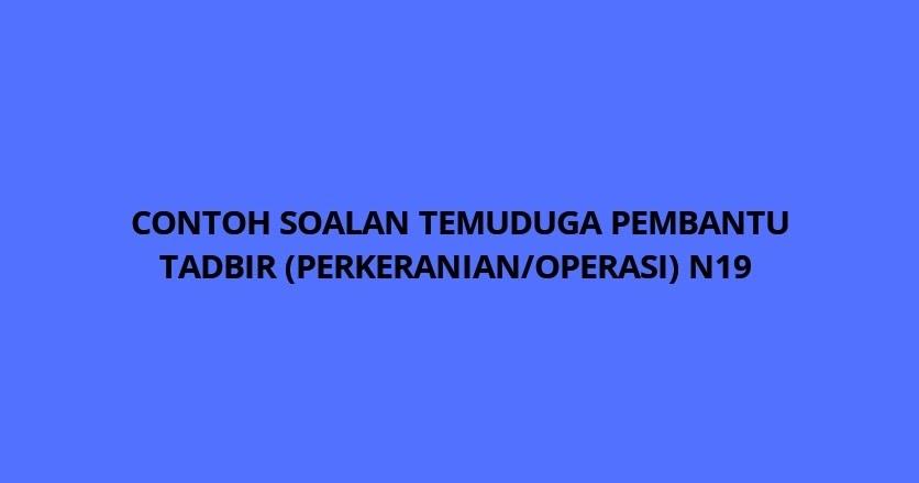 Contoh Soalan Temuduga Pembantu Tadbir Perkeranian Operasi N19 Ptpo Spa