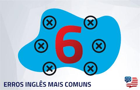 6 Erros de Inglês Mais Comuns