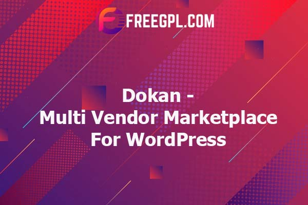 Dokan - Multi Vendor Marketplace For WordPress Nulled Download Free