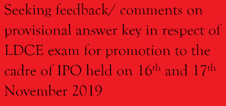 Feedback on provisional answer key of IPO Exam   Seeking feedback/ comments on provisional answer key in respect of LDCE exam for promotion to the cadre of IPO held on 16th and 17th November 2019     IPO Exam Answer Key, Provisional Answer key of IPO exam 2019