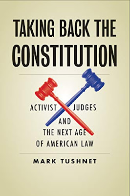 Balkinization Symposium on Mark Tushnet, Taking Back the Constitution: Activist Judges and the Next Age of American Law