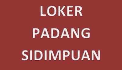 Loker Padangsidimpuan : Info lowongan Kerja di Kota Padangsidimpuan Sumatera Utara