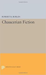 Chaucerian Fiction by Robert B. Burlin